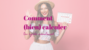 Comment calculer son cycle menstruel ?