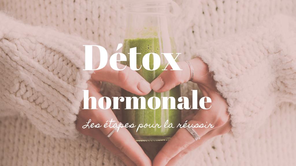 Comment faire détox hormonale naturopathie