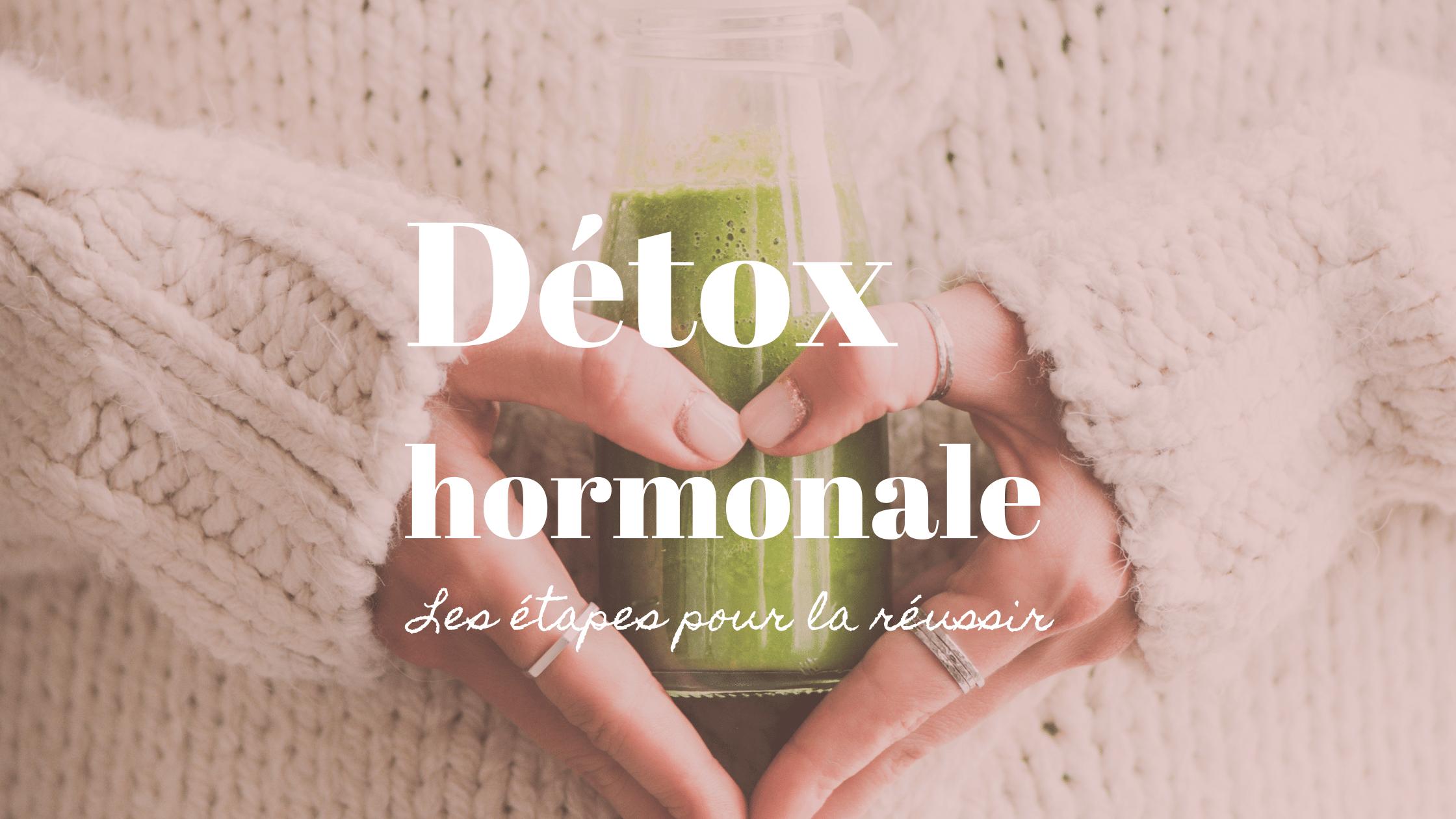 Détox hormonale : comment la réussir ? (Méthode complète)